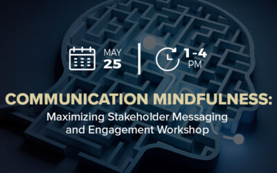 Communication Mindfulness: Maximizing Stakeholder Messaging and Engagement Workshop