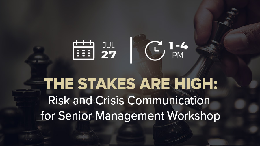 The Stakes Are High! Risk and Crisis Communication for Senior Management Workshop