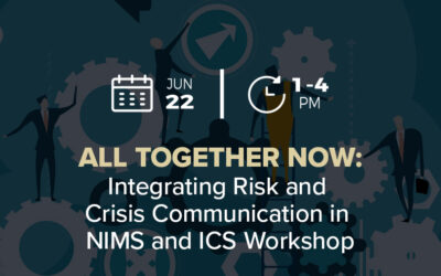 All Together Now: Integrating Risk and Crisis Communication in NIMS and ICS Workshop